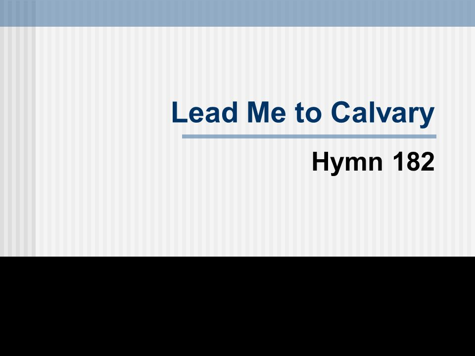 Lead Me to Calvary Hymn 182