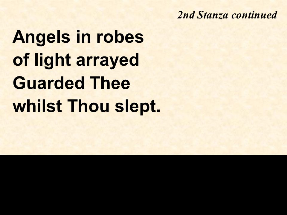 2nd Stanza continued Angels in robes of light arrayed Guarded Thee whilst Thou slept.