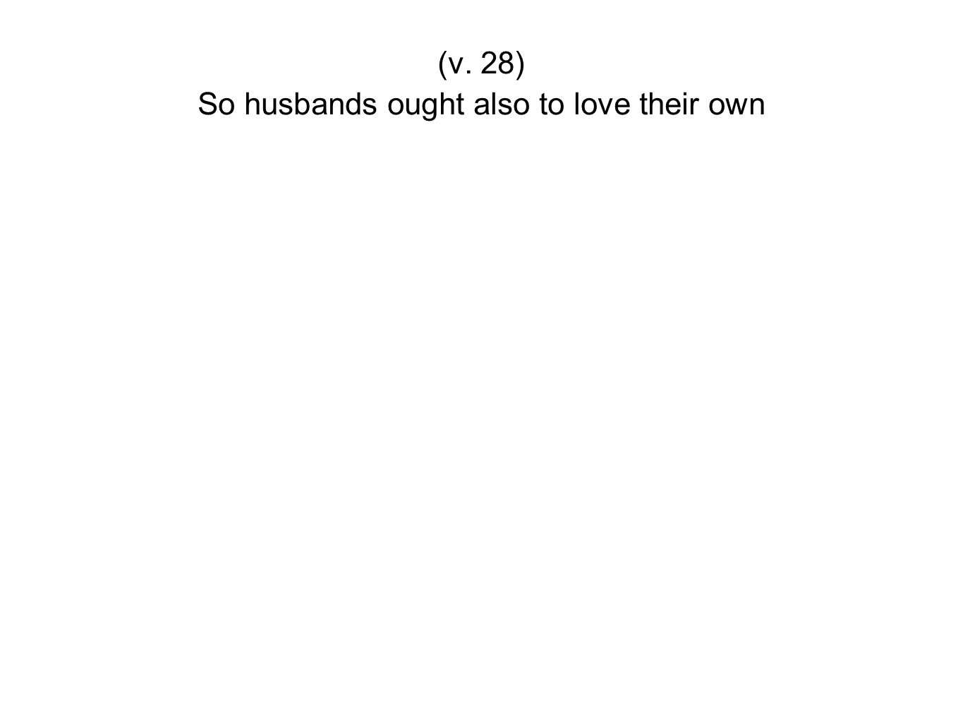 So husbands ought also to love their own