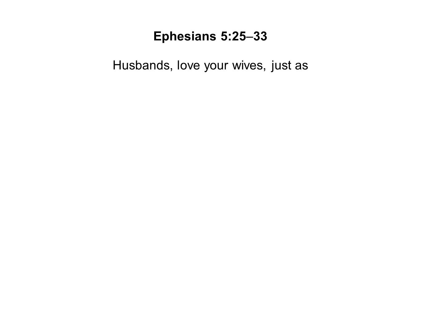 Husbands, love your wives, just as