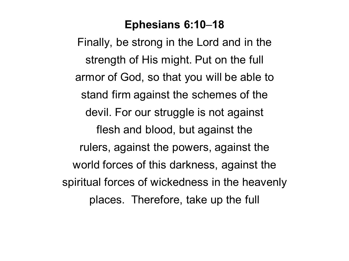 Ephesians 6:10–18 Finally, be strong in the Lord and in the strength of His might.