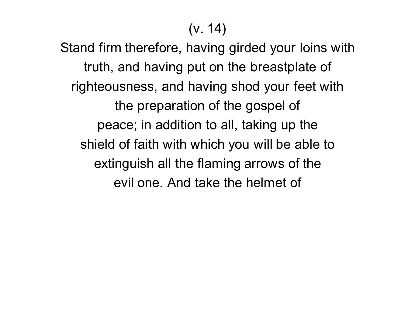 (v. 14) Stand firm therefore, having girded your loins with truth, and having put on the breastplate of righteousness, and having shod your feet with