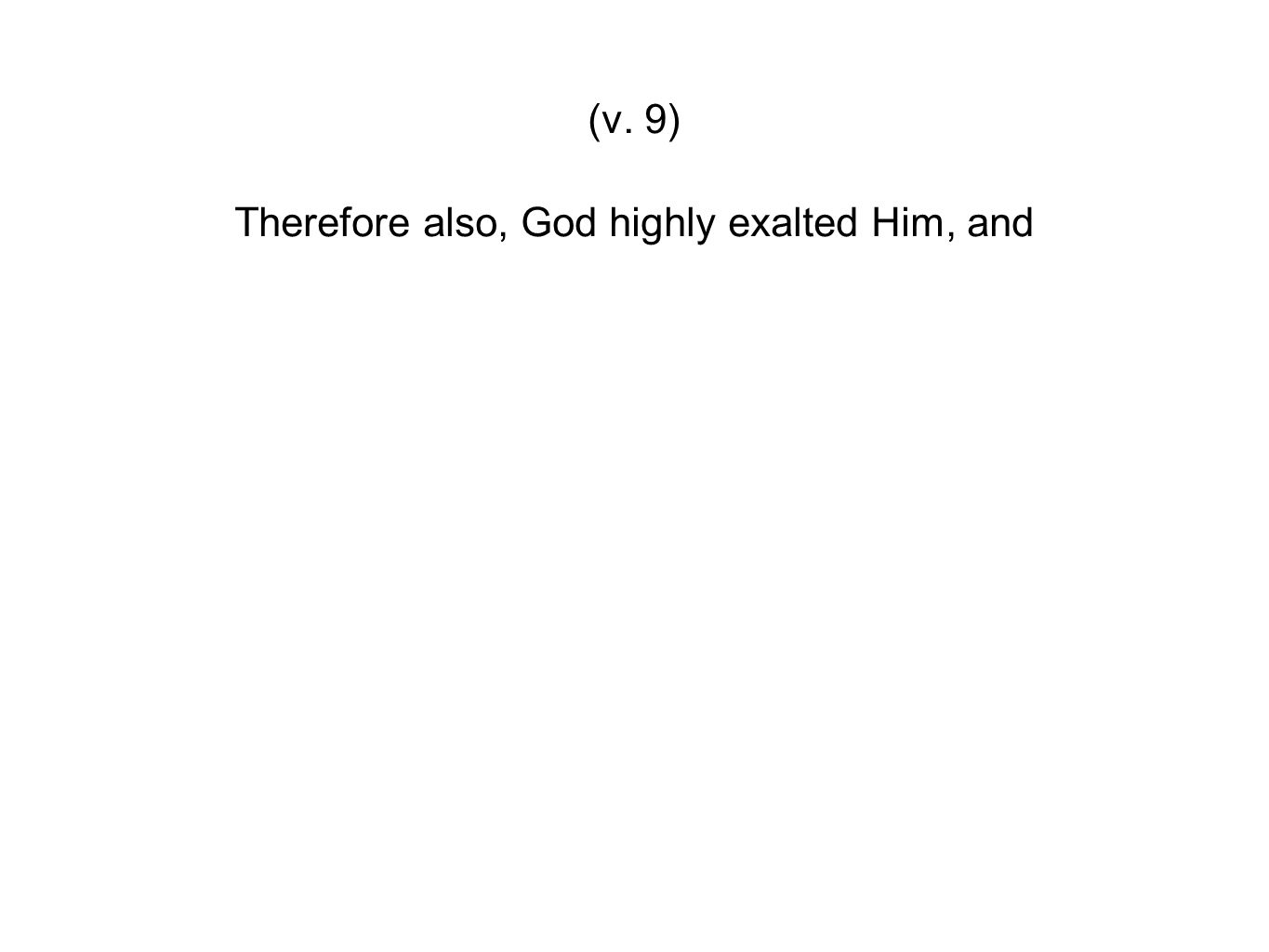 Therefore also, God highly exalted Him, and