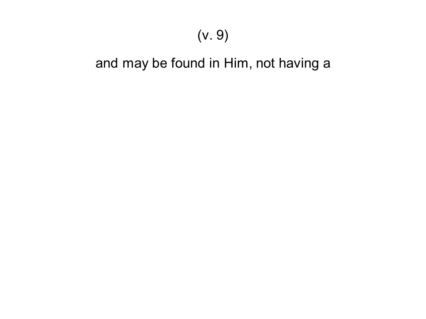 and may be found in Him, not having a