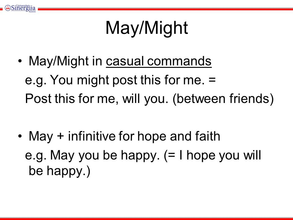 May/Might May/Might in casual commands e.g. You might post this for me.