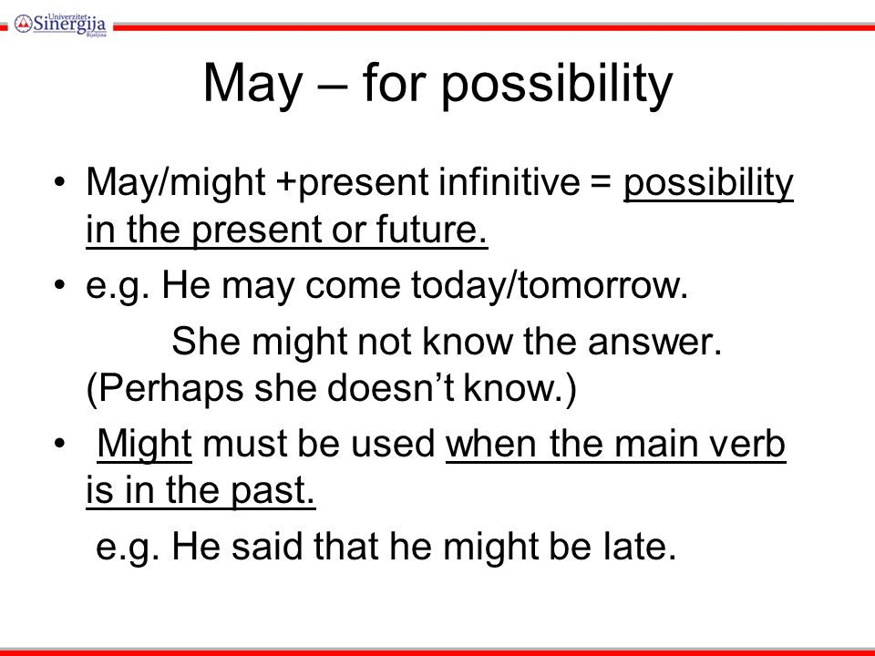 May – for possibility May/might +present infinitive = possibility in the present or future.