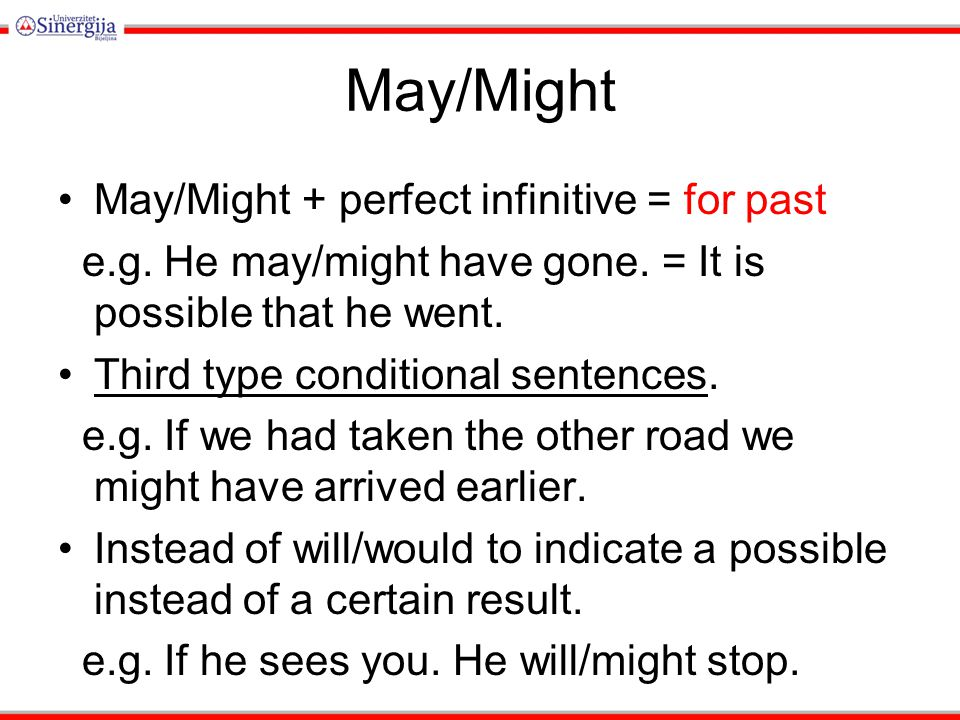 May/Might May/Might + perfect infinitive = for past e.g.