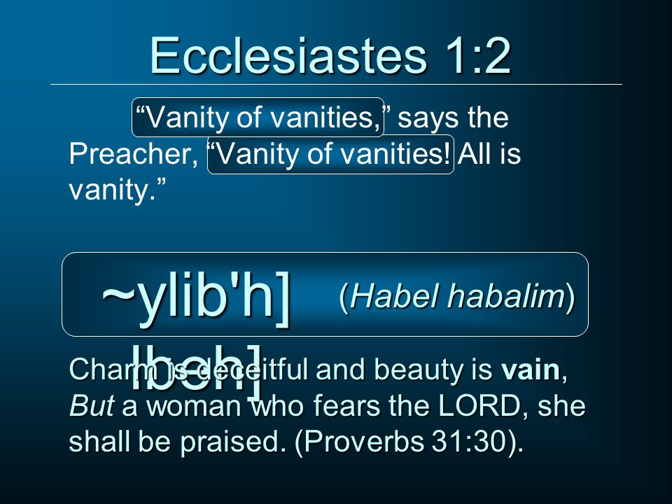 Ecclesiastes 1:2 Vanity of vanities, says the Preacher, Vanity of vanities.