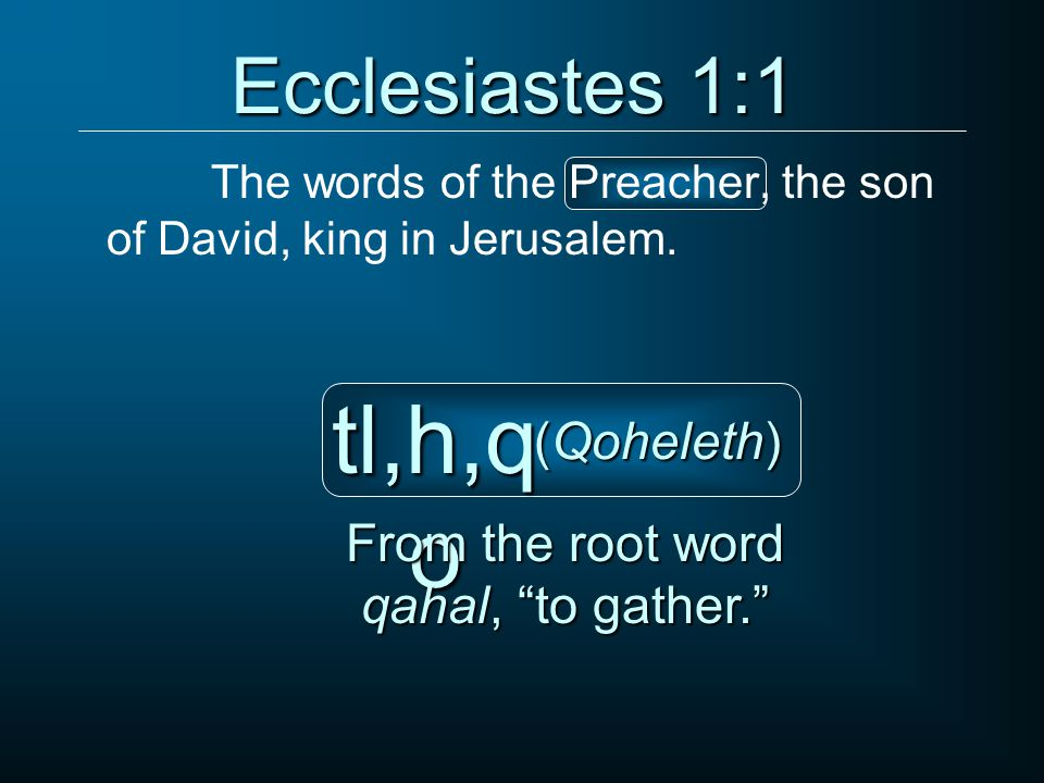 Ecclesiastes 1:1 The words of the Preacher, the son of David, king in Jerusalem.