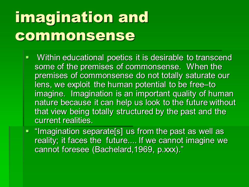 imagination and commonsense  Within educational poetics it is desirable to transcend some of the premises of commonsense.
