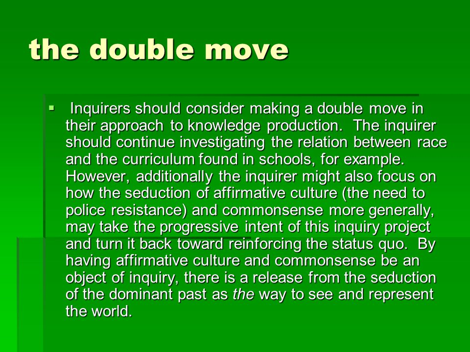 the double move  Inquirers should consider making a double move in their approach to knowledge production.