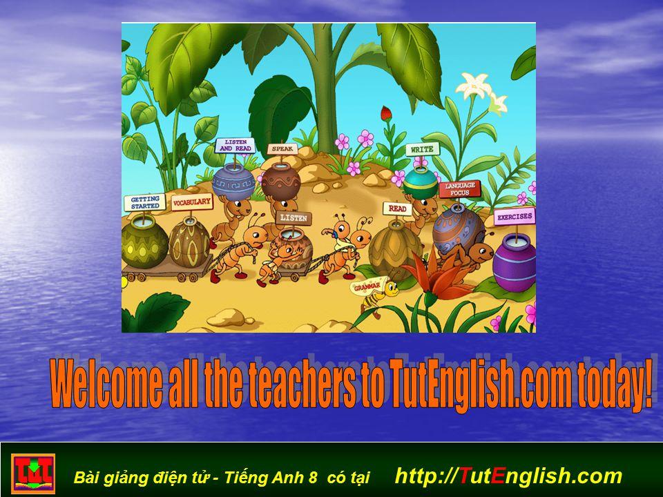 Bài giảng điện tử - Tiếng Anh 8 có tại http://TutEnglish.com