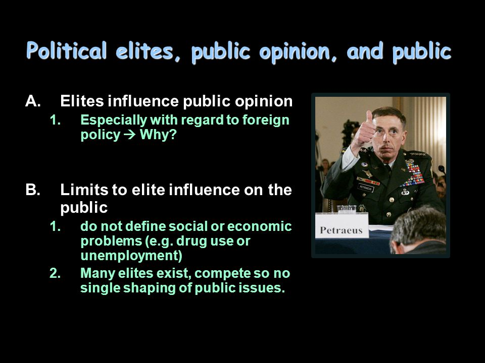 Political elites, public opinion, and public A.Elites influence public opinion 1.Especially with regard to foreign policy  Why.