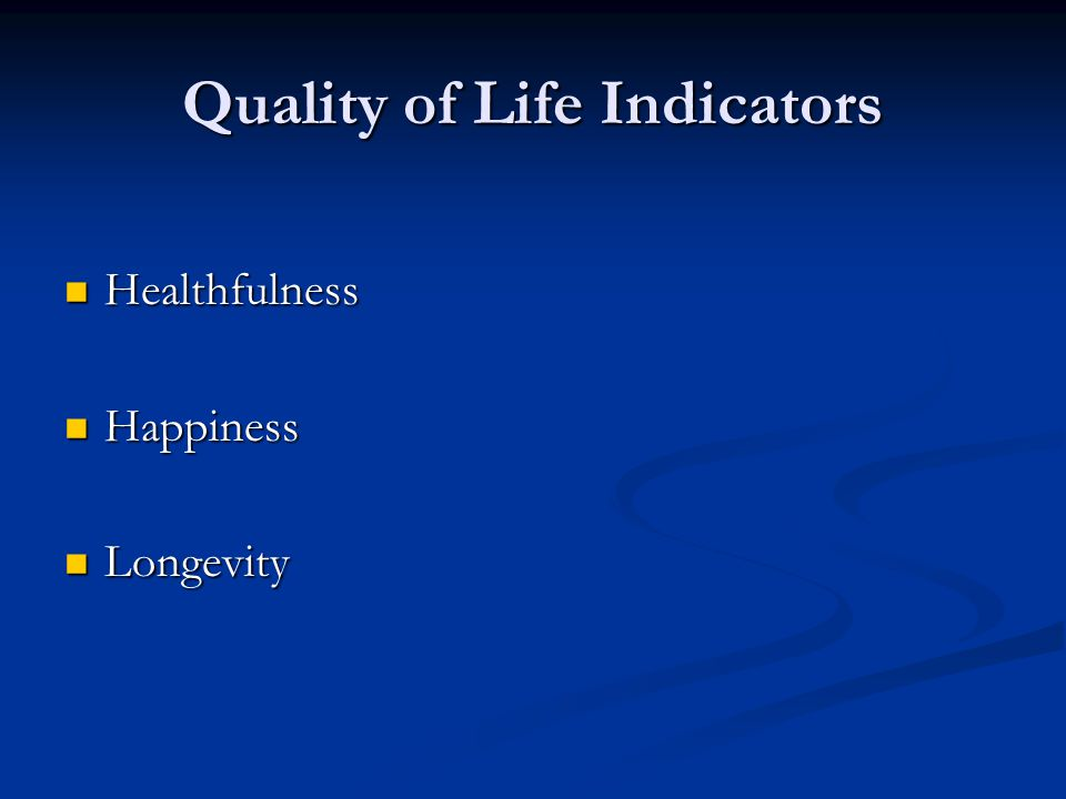 Quality of Life Indicators Healthfulness Healthfulness Happiness Happiness Longevity Longevity