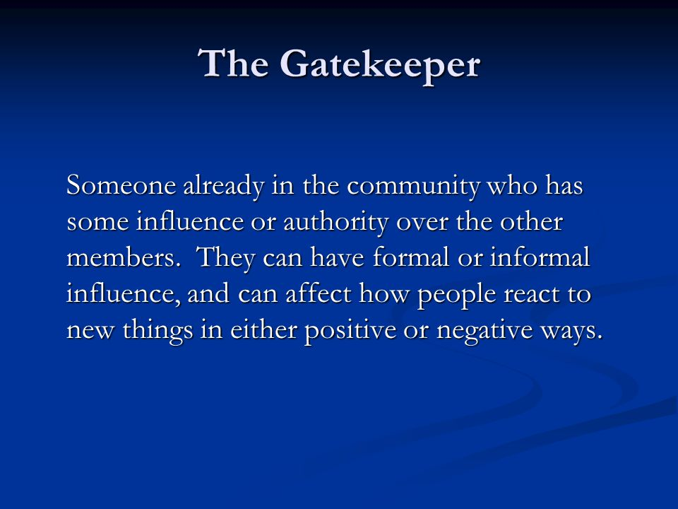 The Gatekeeper Someone already in the community who has some influence or authority over the other members.