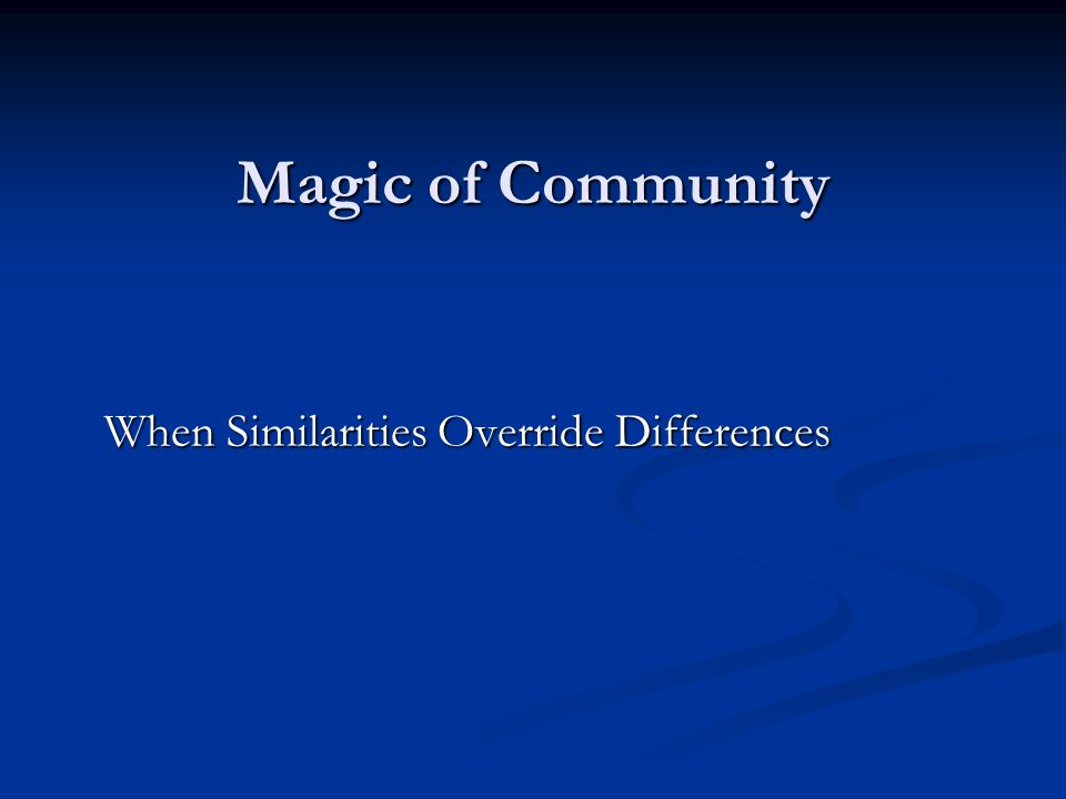 Magic of Community When Similarities Override Differences