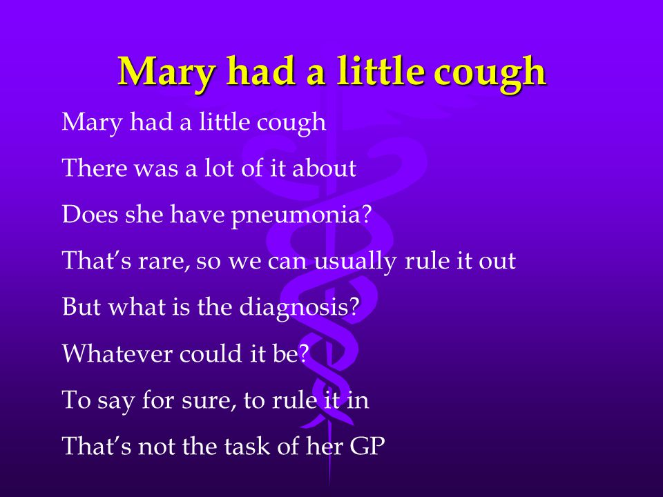 Mary had a little cough There was a lot of it about Does she have pneumonia.