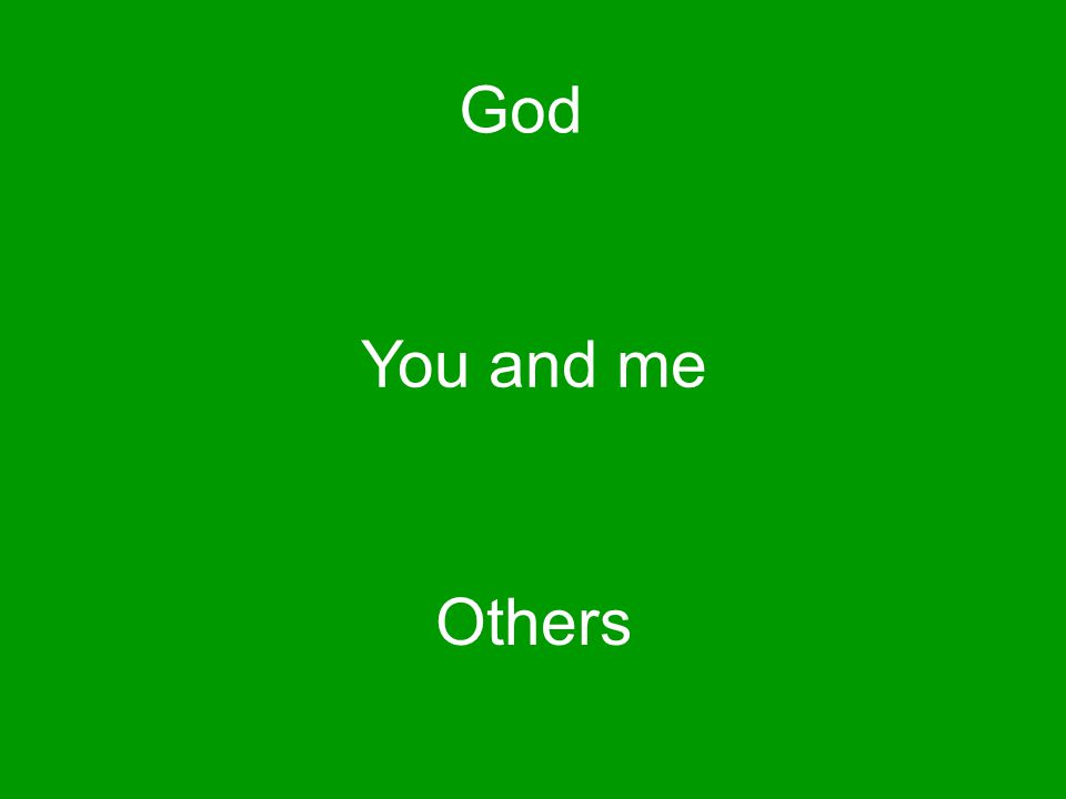 God You and me Others