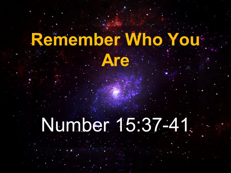 Remember Who You Are Number 15:37-41