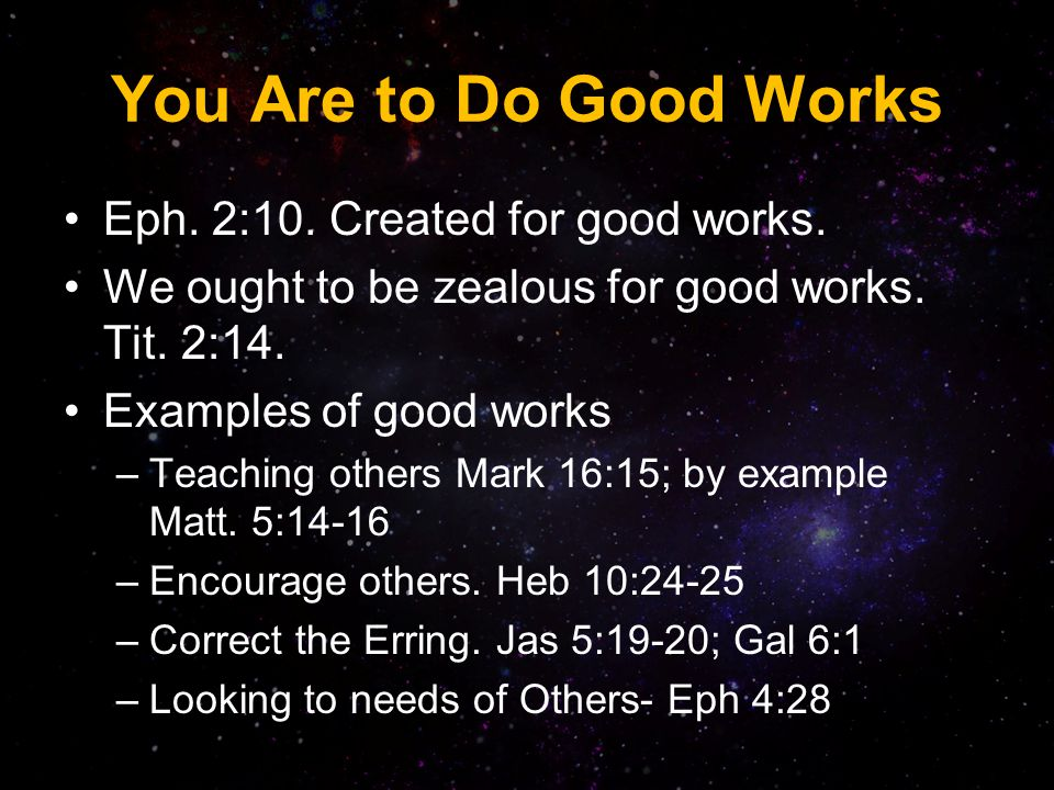 You Are to Do Good Works Eph.2:10. Created for good works.