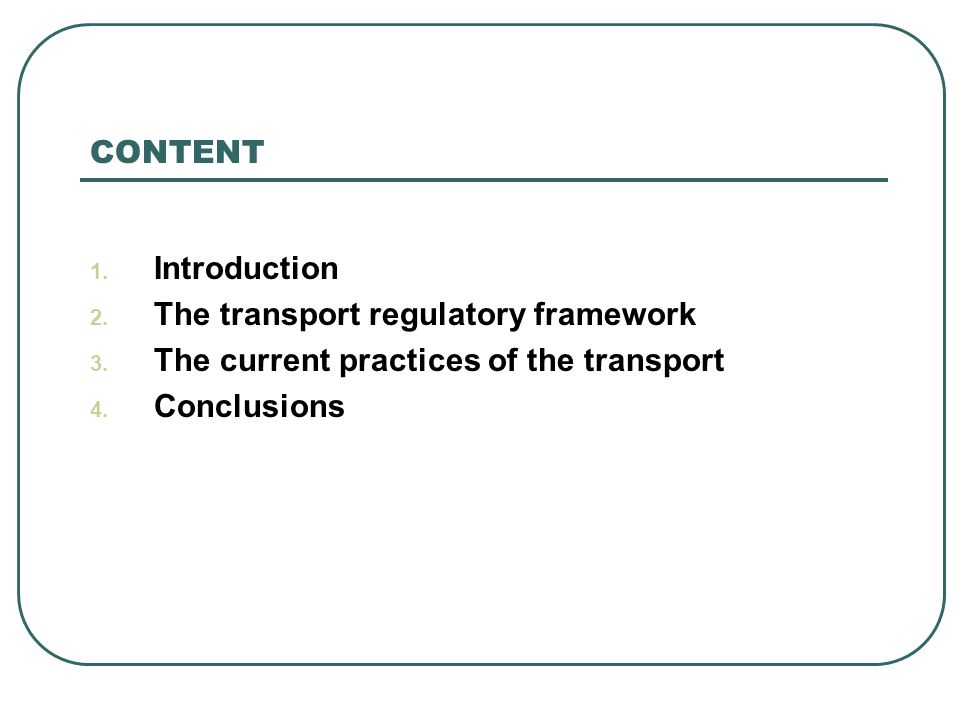 CONTENT 1. Introduction 2. The transport regulatory framework 3. The current practices of the transport 4. Conclusions