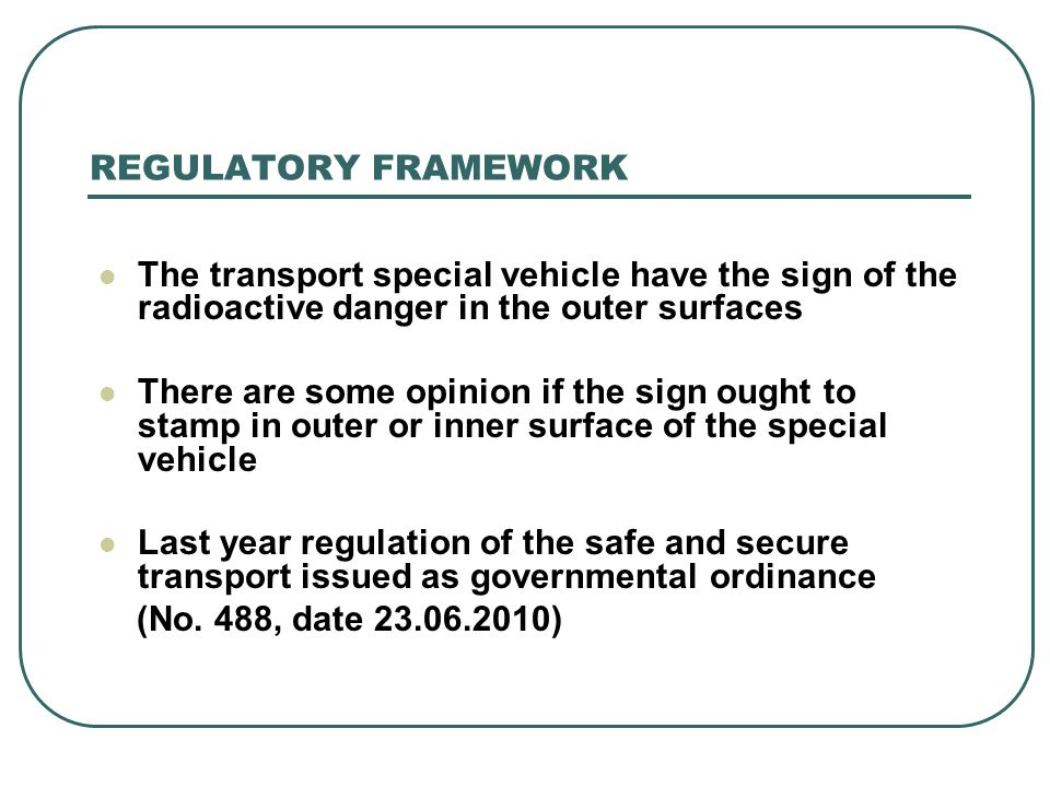 REGULATORY FRAMEWORK The transport special vehicle have the sign of the radioactive danger in the outer surfaces There are some opinion if the sign ou