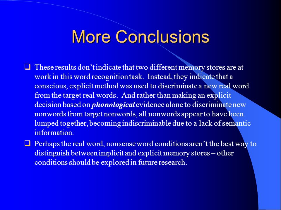 More Conclusions  These results don't indicate that two different memory stores are at work in this word recognition task.