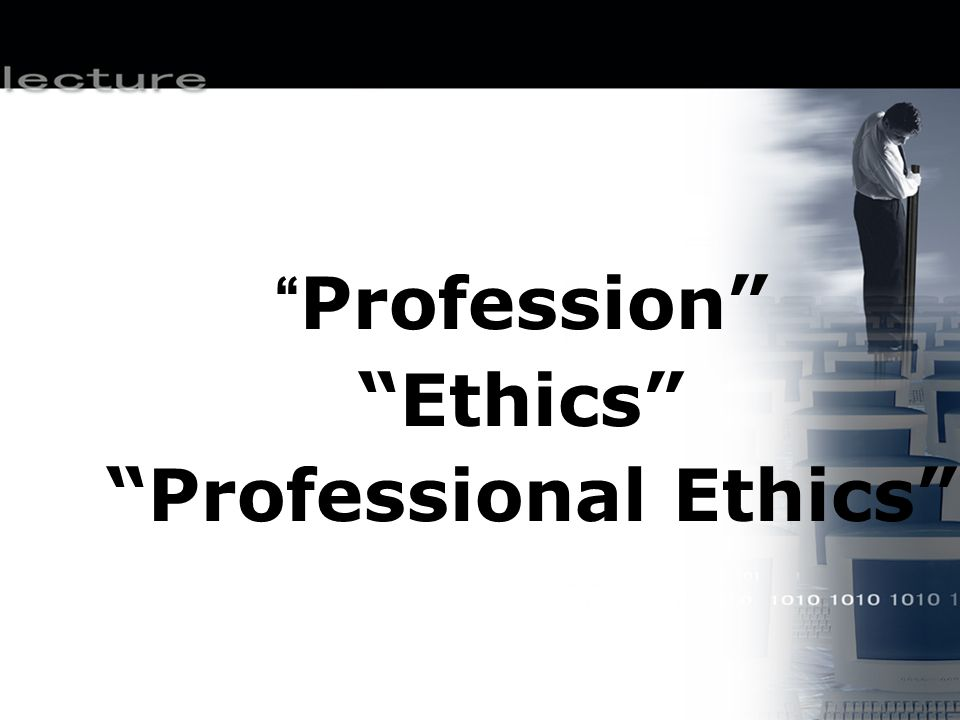 Professional Ethics and Law Be very careful not to assume that there is a legal rule for every situation.