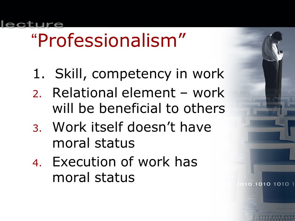 Professional Ethics Purpose… Helps professional decide when faced with a problem that raises a moral issue Complexity … Can be many people, with many issues involved … may be involved history to the issues … may be an issue WHO decides, not just WHAT decided.