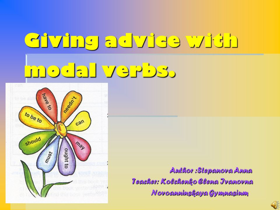 Giving advice with modal verbs.
