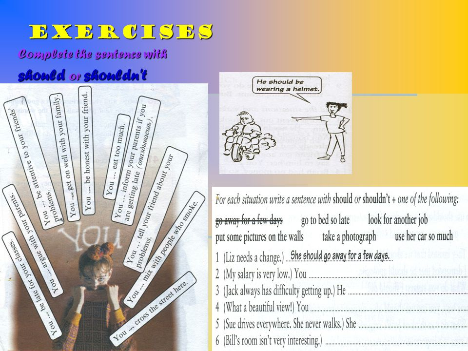 Exercises Complete the sentence with should or shouldn t