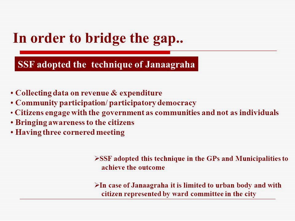 SSF adopted the technique of Janaagraha In order to bridge the gap..
