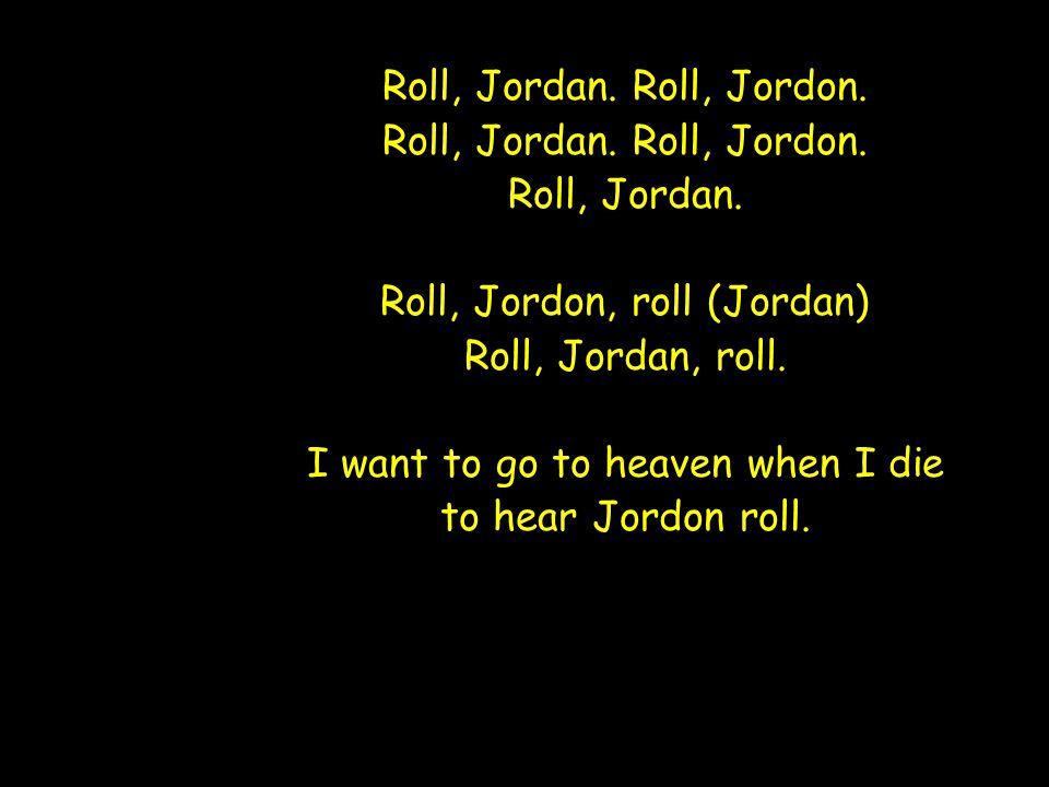 Roll, Jordan. Roll, Jordon. Roll, Jordan. Roll, Jordon, roll (Jordan) Roll, Jordan, roll.