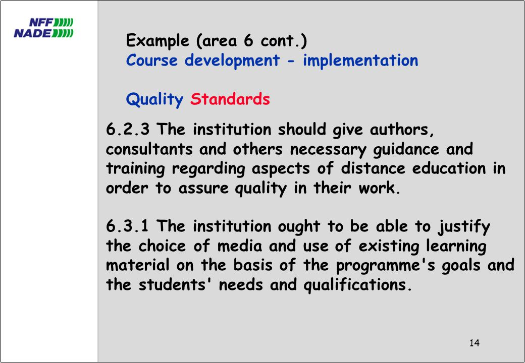 14 6.2.3 The institution should give authors, consultants and others necessary guidance and training regarding aspects of distance education in order to assure quality in their work.