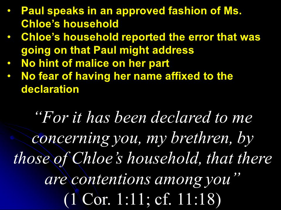 For it has been declared to me concerning you, my brethren, by those of Chloe's household, that there are contentions among you (1 Cor.