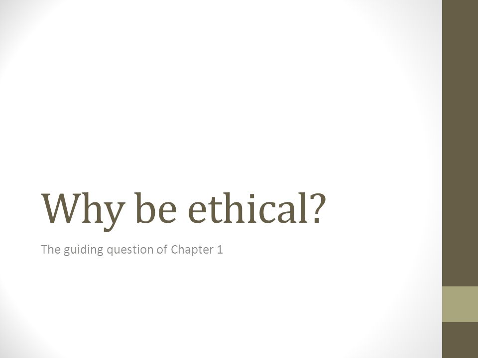 Why be ethical? The guiding question of Chapter 1