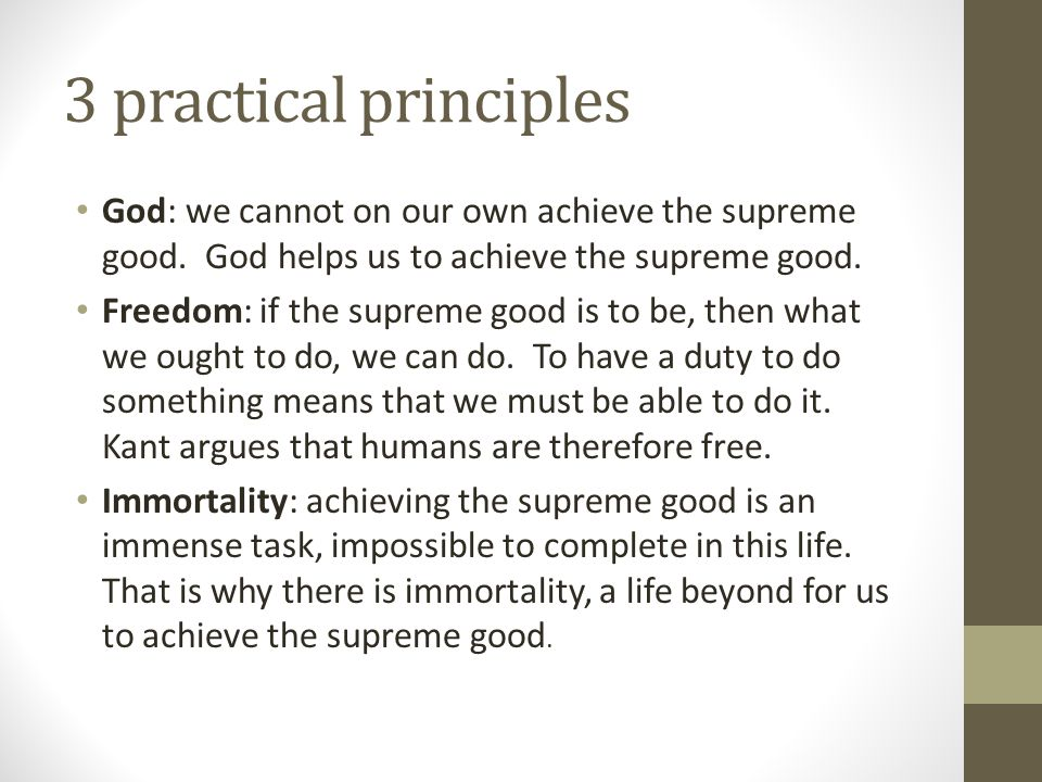 3 practical principles God: we cannot on our own achieve the supreme good. God helps us to achieve the supreme good. Freedom: if the supreme good is t