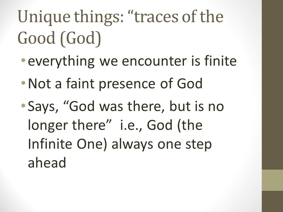 """Unique things: """"traces of the Good (God) everything we encounter is finite Not a faint presence of God Says, """"God was there, but is no longer there"""" i"""