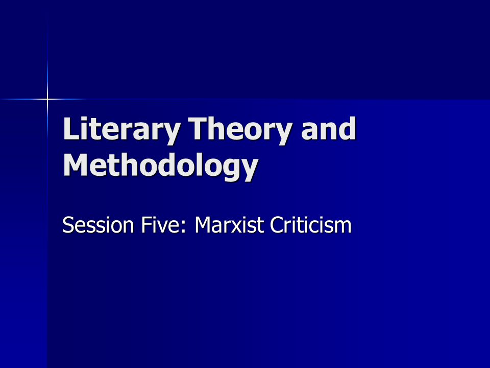 Literary Theory and Methodology Session Five: Marxist Criticism