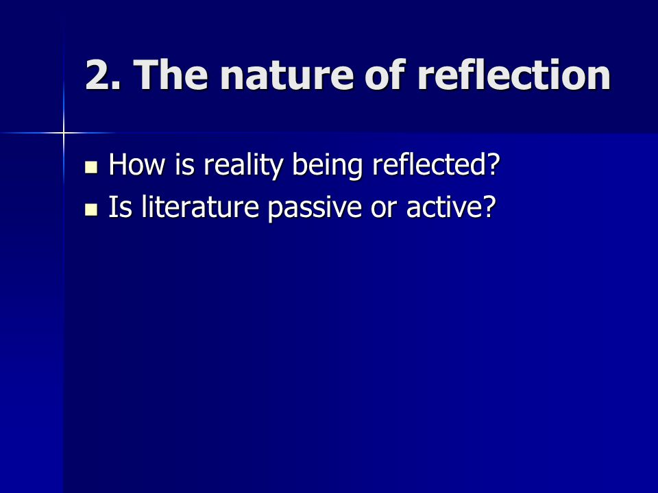 2. The nature of reflection How is reality being reflected.