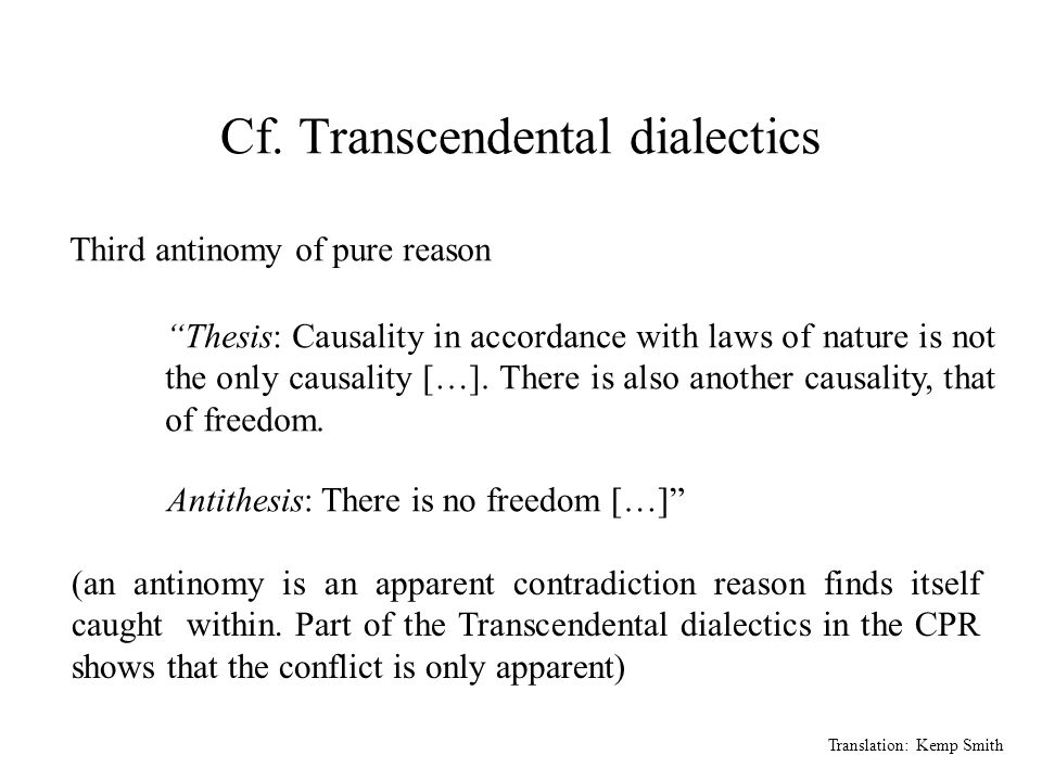 """Cf. Transcendental dialectics Translation: Kemp Smith Third antinomy of pure reason """"Thesis: Causality in accordance with laws of nature is not the on"""
