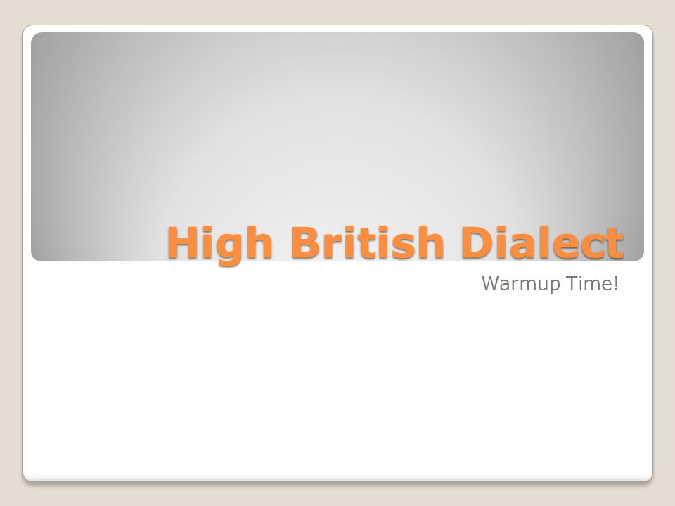 High British Dialect Warmup Time!