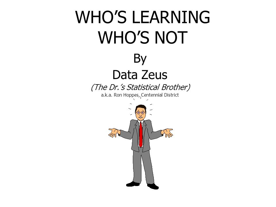 WHO'S LEARNING WHO'S NOT By Data Zeus (The Dr.'s Statistical Brother) a.k.a.