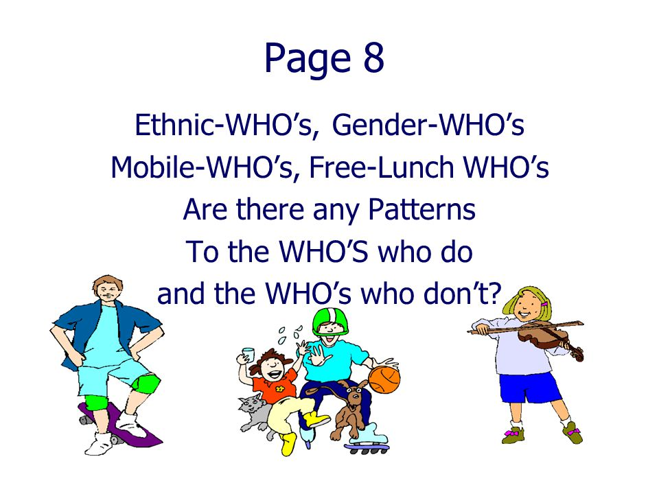 Page 8 Ethnic-WHO's, Gender-WHO's Mobile-WHO's, Free-Lunch WHO's Are there any Patterns To the WHO'S who do and the WHO's who don't