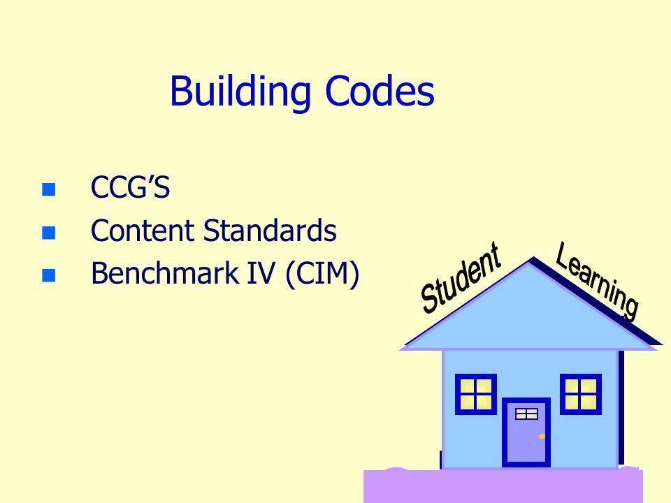 Building Codes n n CCG'S n n Content Standards n n Benchmark IV (CIM)