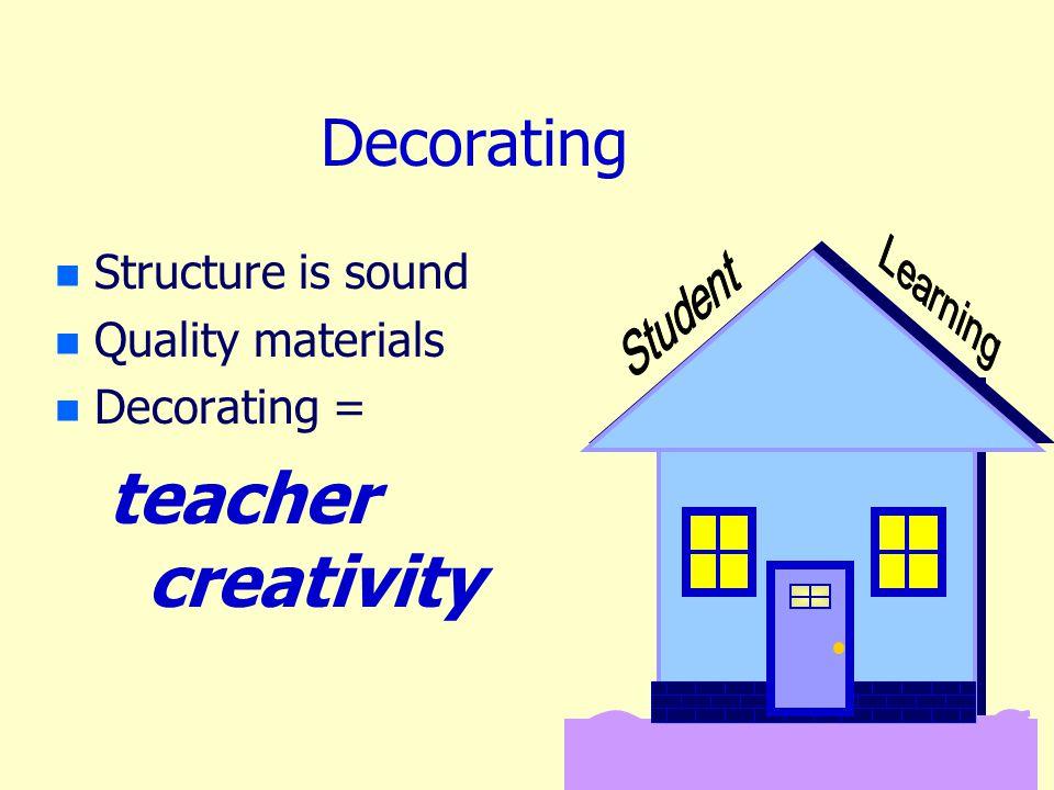Decorating n n Structure is sound n n Quality materials n n Decorating = teacher creativity