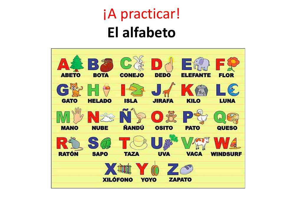 ¡A practicar! El alfabeto