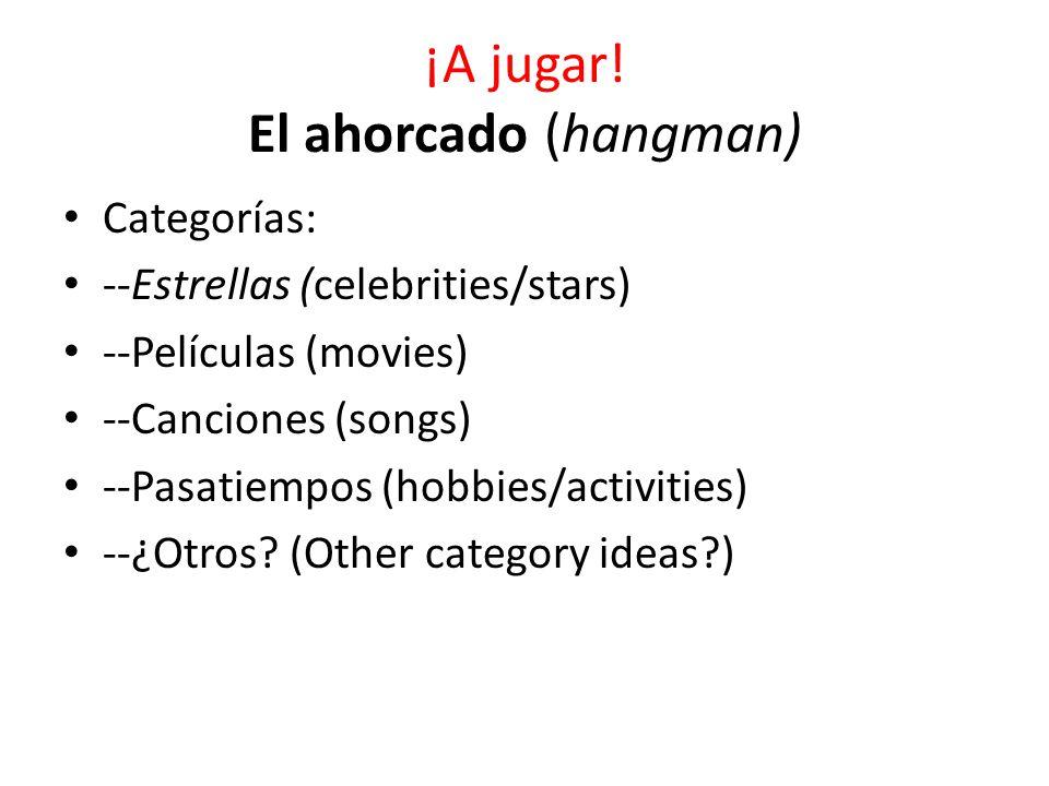 ¡A jugar! El ahorcado (hangman) Categorías: --Estrellas (celebrities/stars) --Películas (movies) --Canciones (songs) --Pasatiempos (hobbies/activities