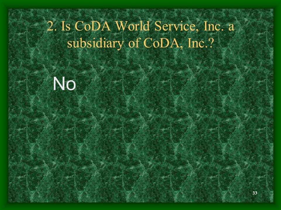 33 2. Is CoDA World Service, Inc. a subsidiary of CoDA, Inc. No