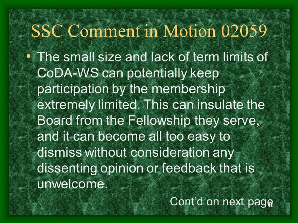 41 SSC Comment in Motion 02059 The small size and lack of term limits of CoDA-WS can potentially keep participation by the membership extremely limite
